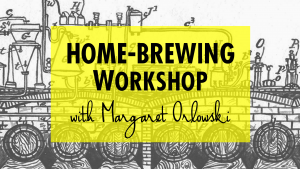 Home-Brewing Workshop with Margaret Orlowski